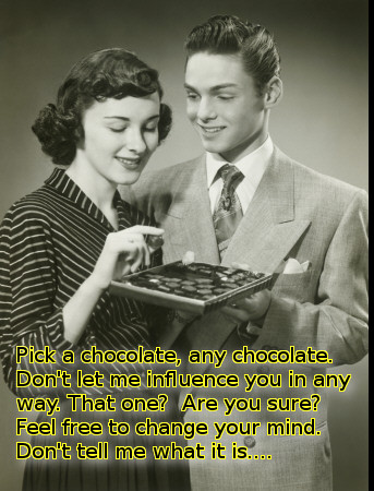 Pick a chocolate, any chocolate....